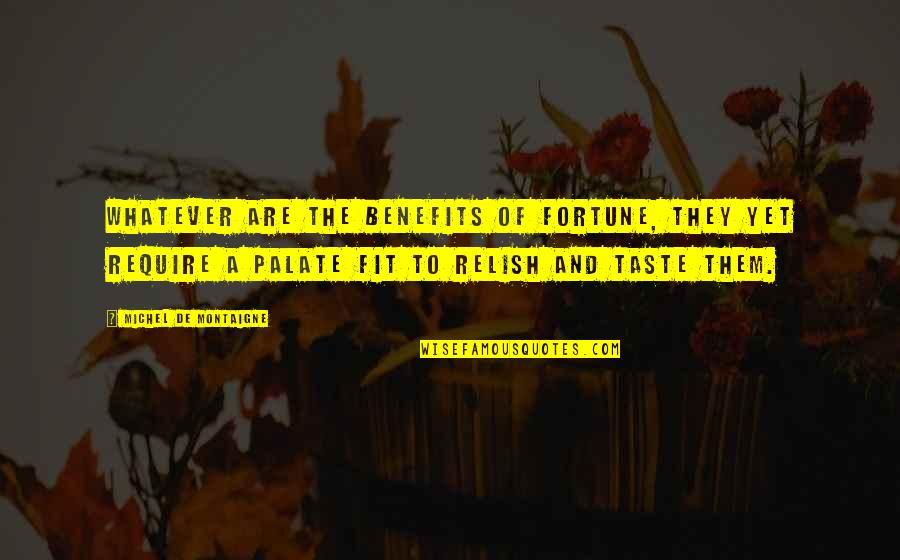 Black Scientists Quotes By Michel De Montaigne: Whatever are the benefits of fortune, they yet