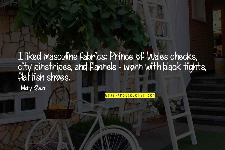 Black Tights Quotes By Mary Quant: I liked masculine fabrics: Prince of Wales checks,