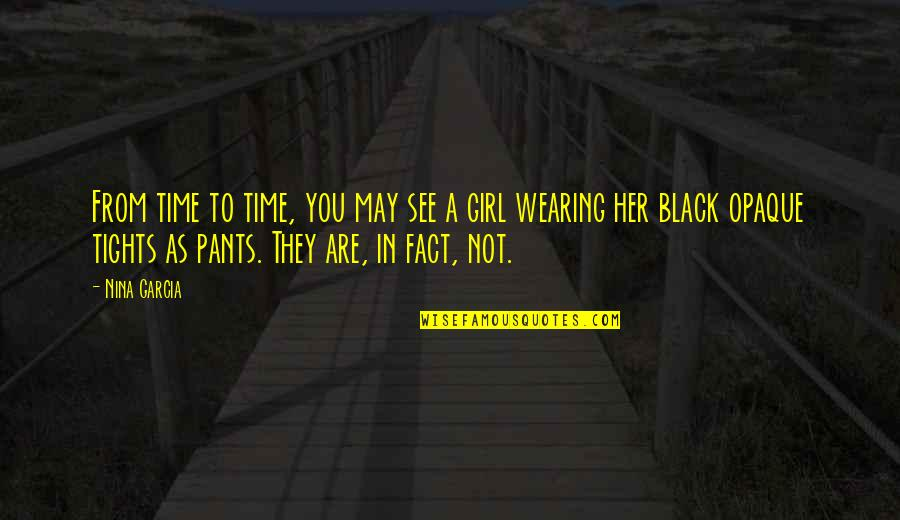 Black Tights Quotes By Nina Garcia: From time to time, you may see a