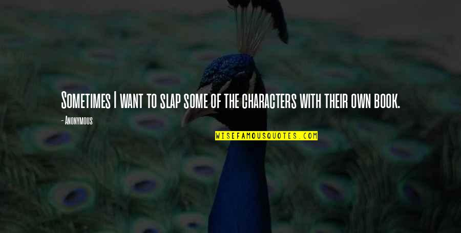 Black Uhuru Quotes By Anonymous: Sometimes I want to slap some of the