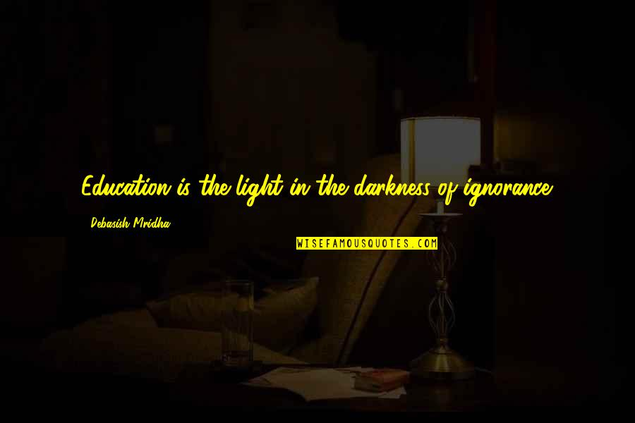 Black Veil Bride Quotes By Debasish Mridha: Education is the light in the darkness of