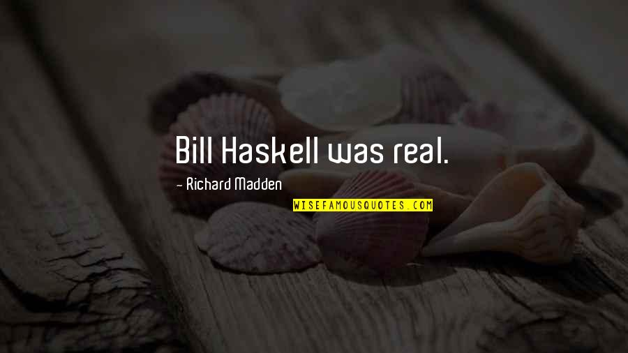 Blackbird Movie Quotes By Richard Madden: Bill Haskell was real.