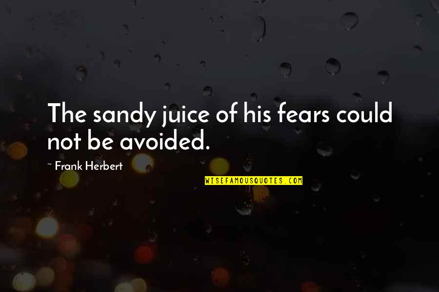Blackhawk Quotes By Frank Herbert: The sandy juice of his fears could not