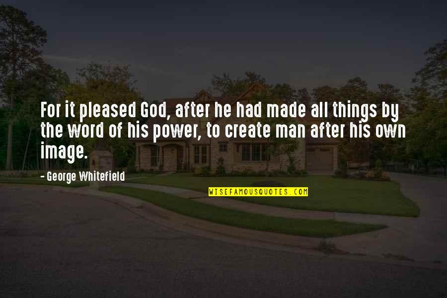 Blackhawks Rally Quotes By George Whitefield: For it pleased God, after he had made