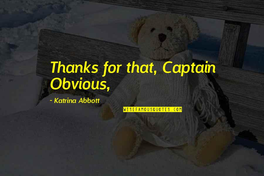 Blackheart Marvel Quotes By Katrina Abbott: Thanks for that, Captain Obvious,
