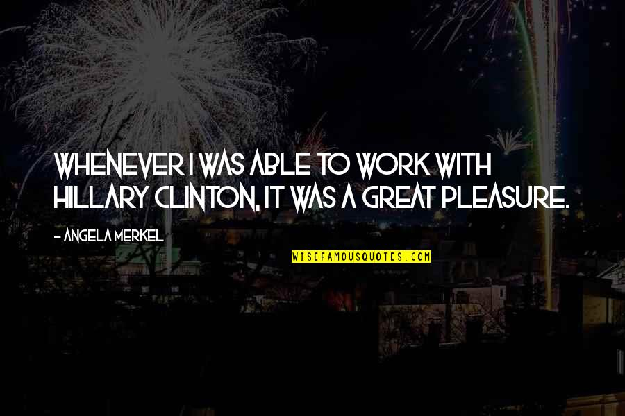 Blackjack Movie Quotes By Angela Merkel: Whenever I was able to work with Hillary