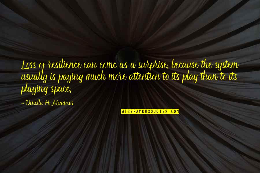 Blackjack Movie Quotes By Donella H. Meadows: Loss of resilience can come as a surprise,
