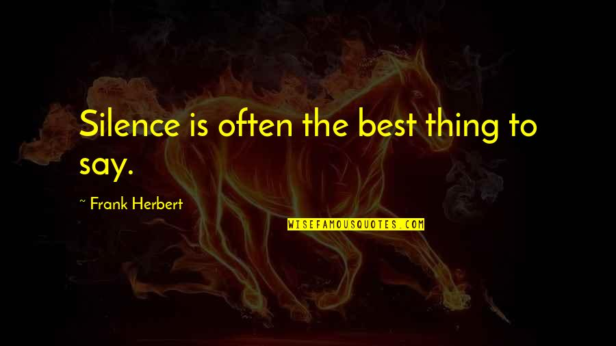Blackjack Movie Quotes By Frank Herbert: Silence is often the best thing to say.