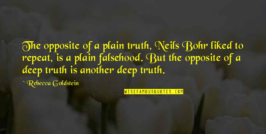 Blackjack Movie Quotes By Rebecca Goldstein: The opposite of a plain truth, Neils Bohr
