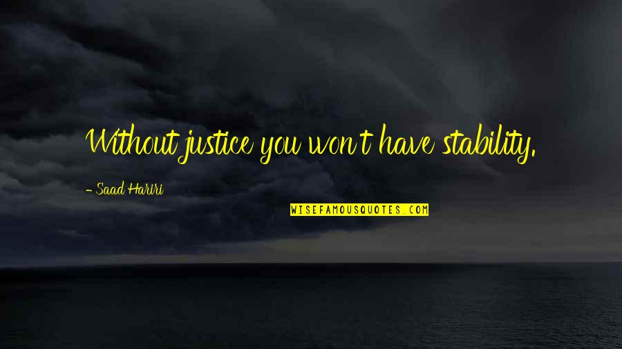 Blackjack Movie Quotes By Saad Hariri: Without justice you won't have stability.
