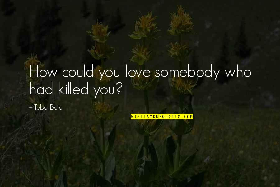 Blackmailers Quotes By Toba Beta: How could you love somebody who had killed