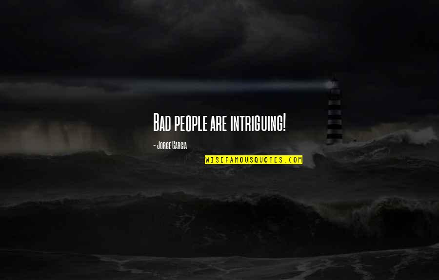 Blacktip Quotes By Jorge Garcia: Bad people are intriguing!