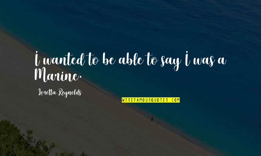 Blacktip Quotes By Loretta Reynolds: I wanted to be able to say I