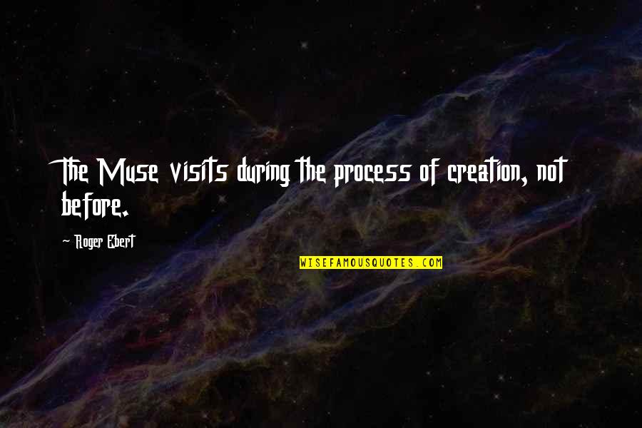 Blacktip Quotes By Roger Ebert: The Muse visits during the process of creation,