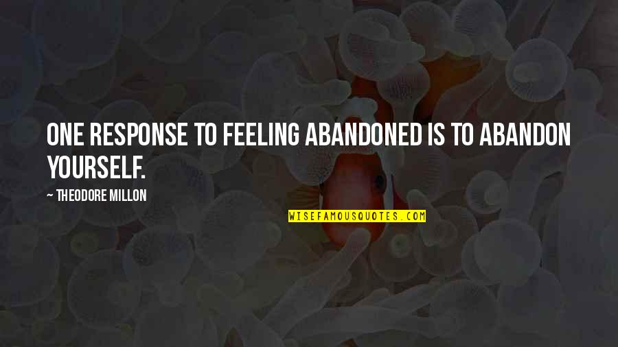Blacktip Quotes By Theodore Millon: One response to feeling abandoned is to abandon