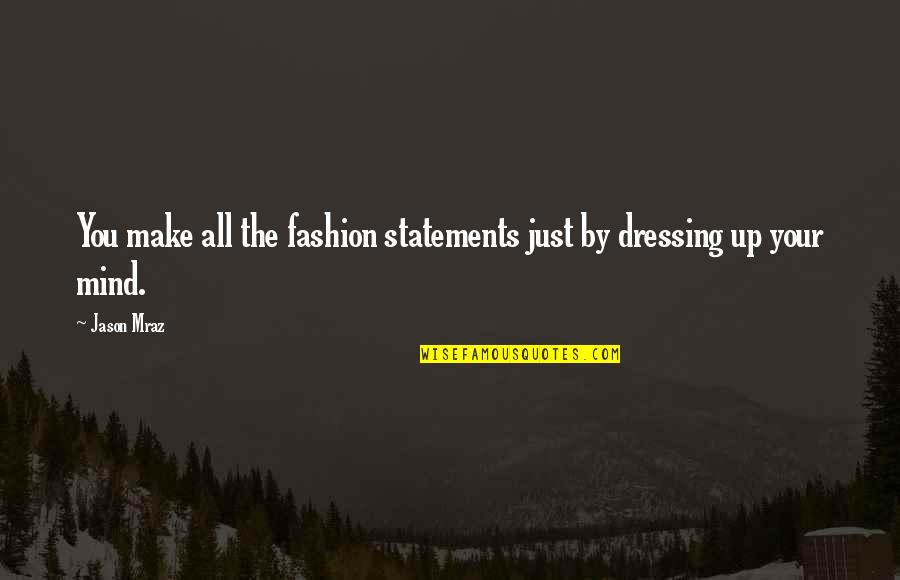 Blackwater's Quotes By Jason Mraz: You make all the fashion statements just by