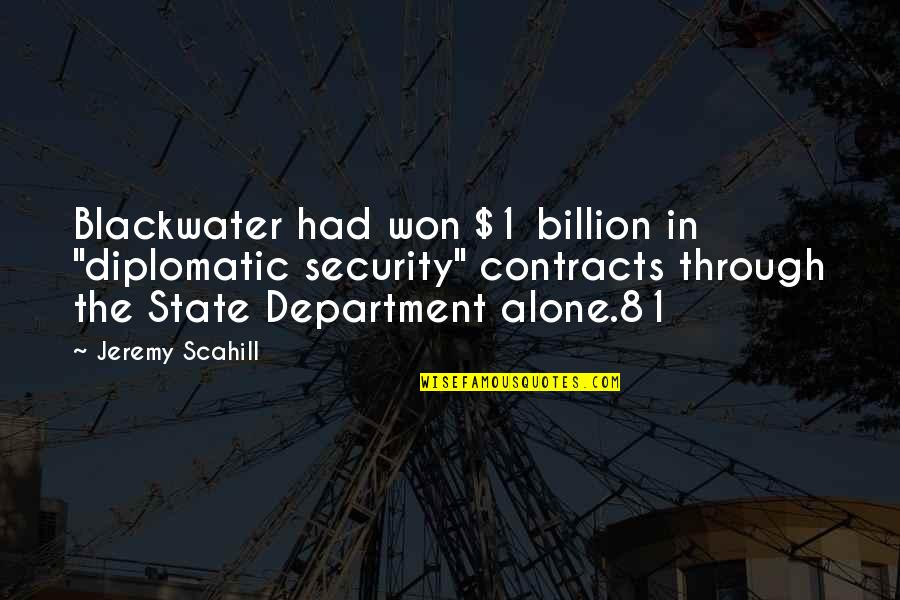 "Blackwater's Quotes By Jeremy Scahill: Blackwater had won $1 billion in ""diplomatic security"""