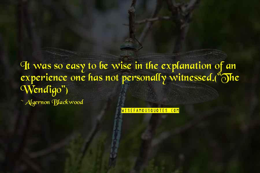 Blackwood Quotes By Algernon Blackwood: It was so easy to be wise in