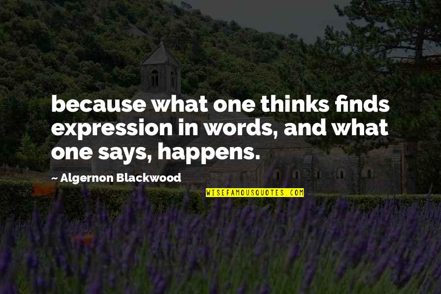 Blackwood Quotes By Algernon Blackwood: because what one thinks finds expression in words,