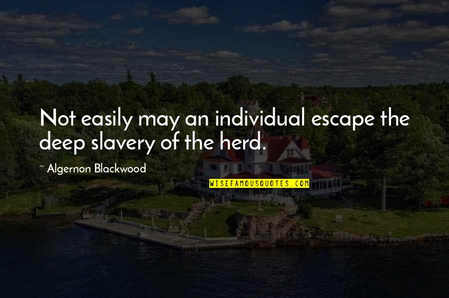 Blackwood Quotes By Algernon Blackwood: Not easily may an individual escape the deep