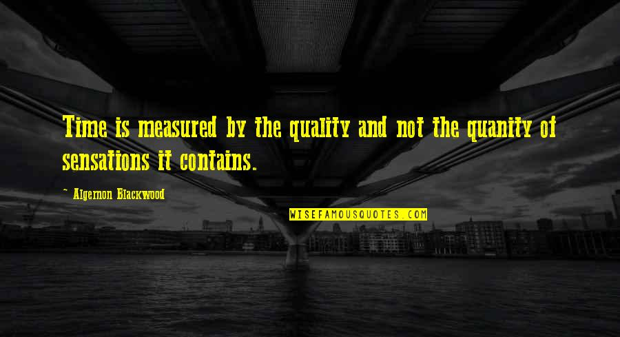 Blackwood Quotes By Algernon Blackwood: Time is measured by the quality and not