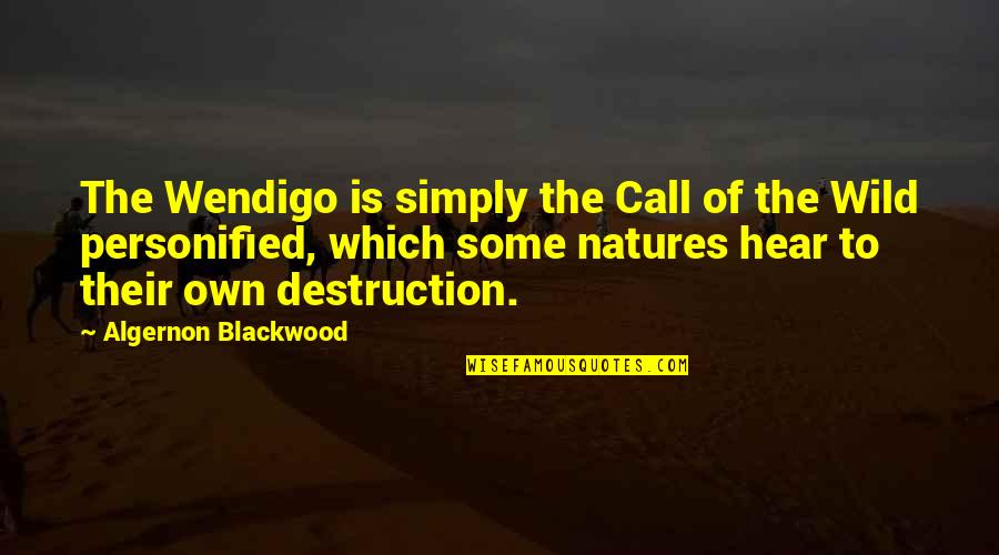 Blackwood Quotes By Algernon Blackwood: The Wendigo is simply the Call of the