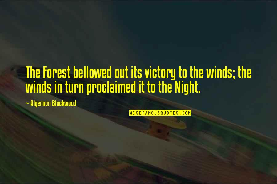 Blackwood Quotes By Algernon Blackwood: The Forest bellowed out its victory to the