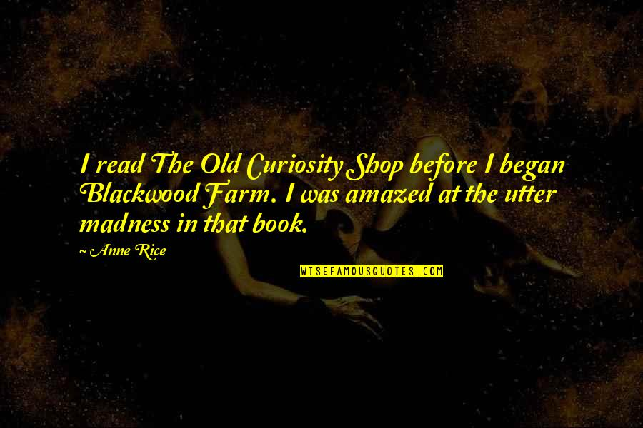 Blackwood Quotes By Anne Rice: I read The Old Curiosity Shop before I
