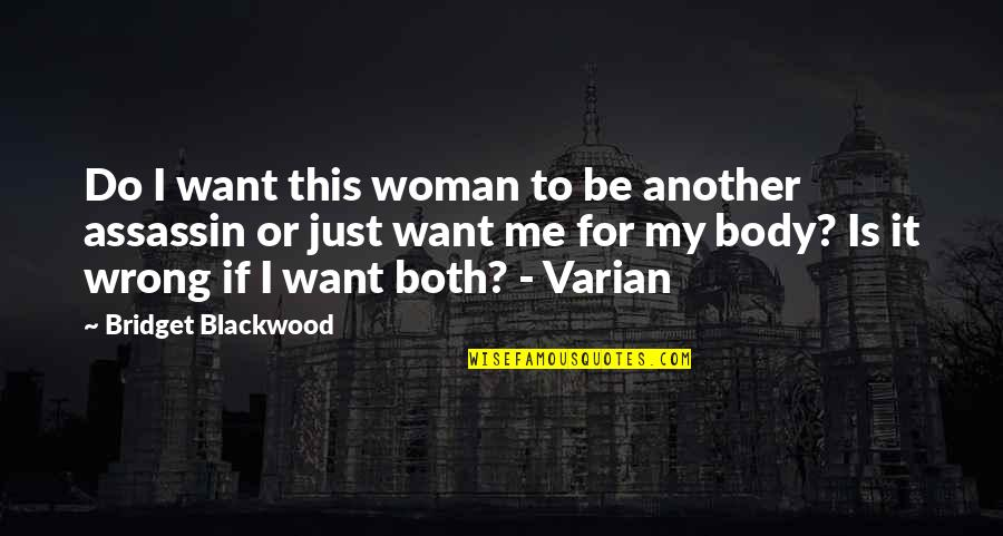 Blackwood Quotes By Bridget Blackwood: Do I want this woman to be another