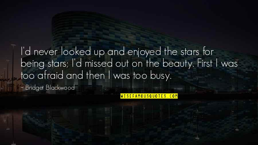 Blackwood Quotes By Bridget Blackwood: I'd never looked up and enjoyed the stars