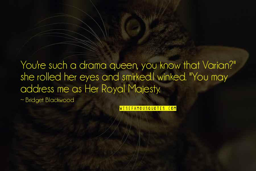 Blackwood Quotes By Bridget Blackwood: You're such a drama queen, you know that