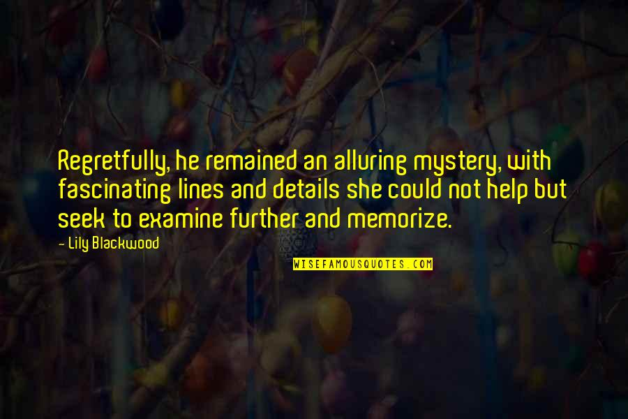 Blackwood Quotes By Lily Blackwood: Regretfully, he remained an alluring mystery, with fascinating