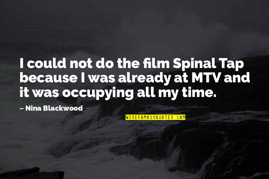 Blackwood Quotes By Nina Blackwood: I could not do the film Spinal Tap
