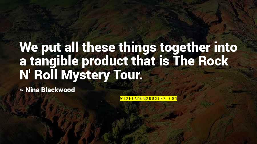 Blackwood Quotes By Nina Blackwood: We put all these things together into a