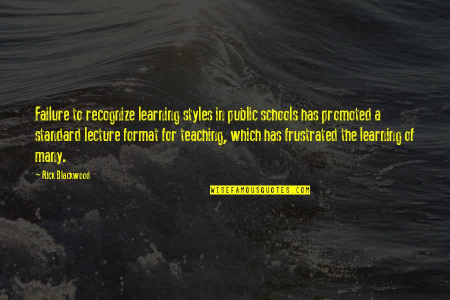 Blackwood Quotes By Rick Blackwood: Failure to recognize learning styles in public schools