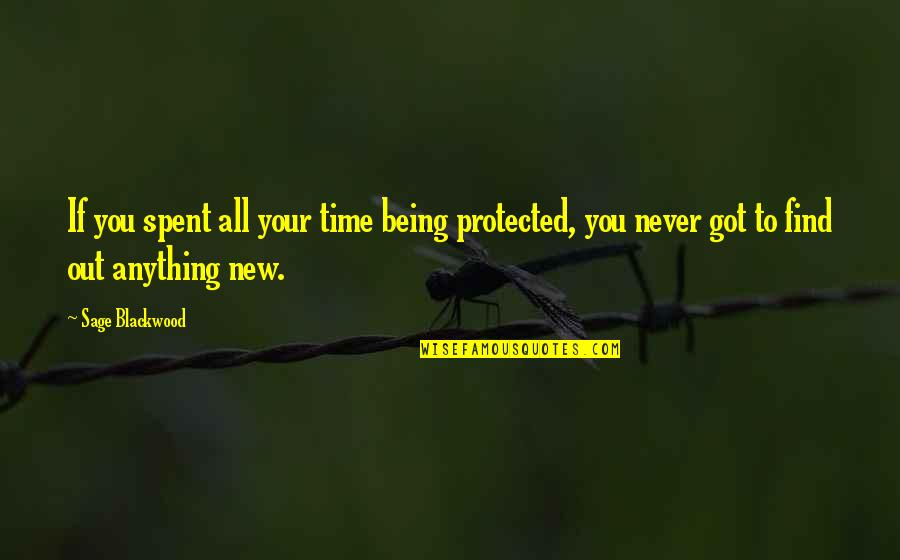 Blackwood Quotes By Sage Blackwood: If you spent all your time being protected,