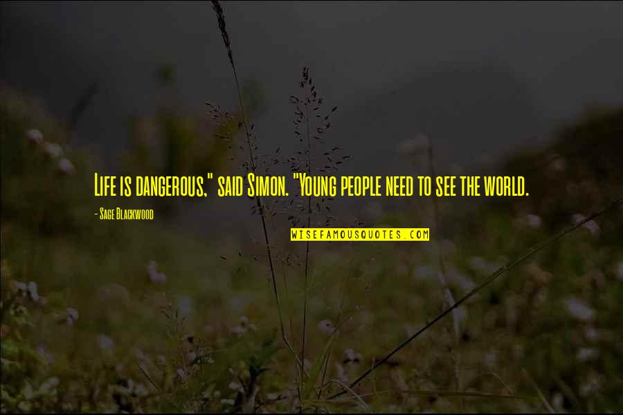 "Blackwood Quotes By Sage Blackwood: Life is dangerous,"" said Simon. ""Young people need"