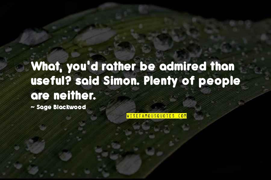 Blackwood Quotes By Sage Blackwood: What, you'd rather be admired than useful? said