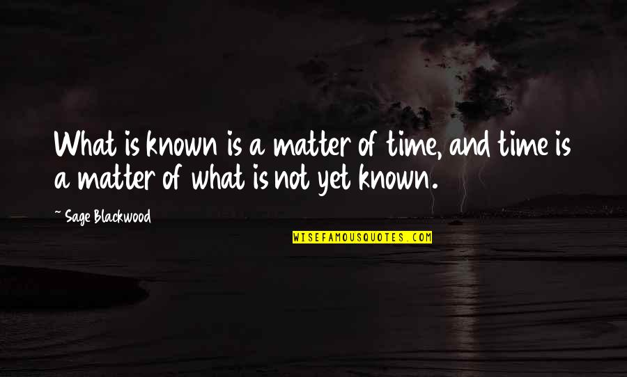 Blackwood Quotes By Sage Blackwood: What is known is a matter of time,