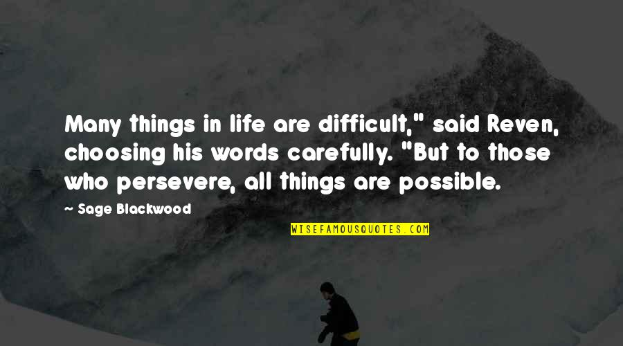 "Blackwood Quotes By Sage Blackwood: Many things in life are difficult,"" said Reven,"