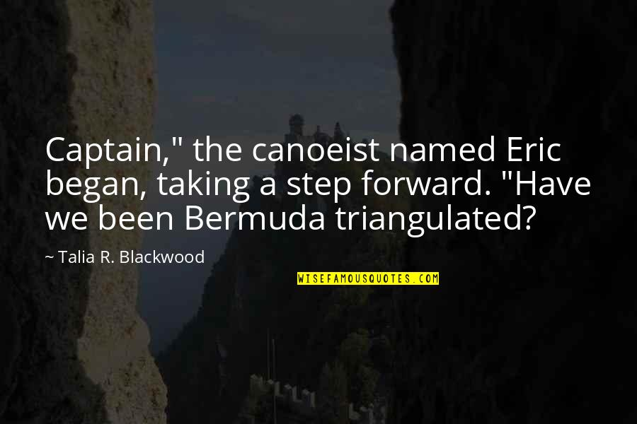 "Blackwood Quotes By Talia R. Blackwood: Captain,"" the canoeist named Eric began, taking a"