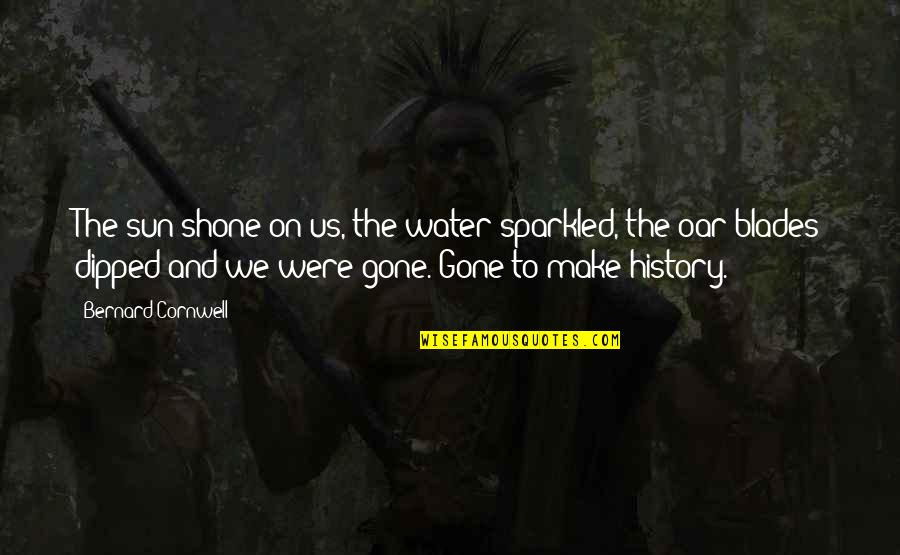 Blades Quotes By Bernard Cornwell: The sun shone on us, the water sparkled,