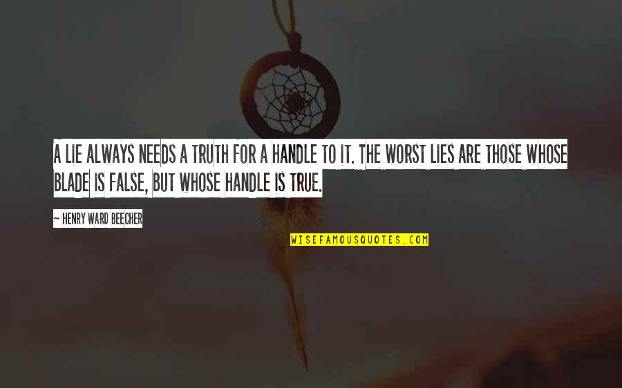 Blades Quotes By Henry Ward Beecher: A lie always needs a truth for a