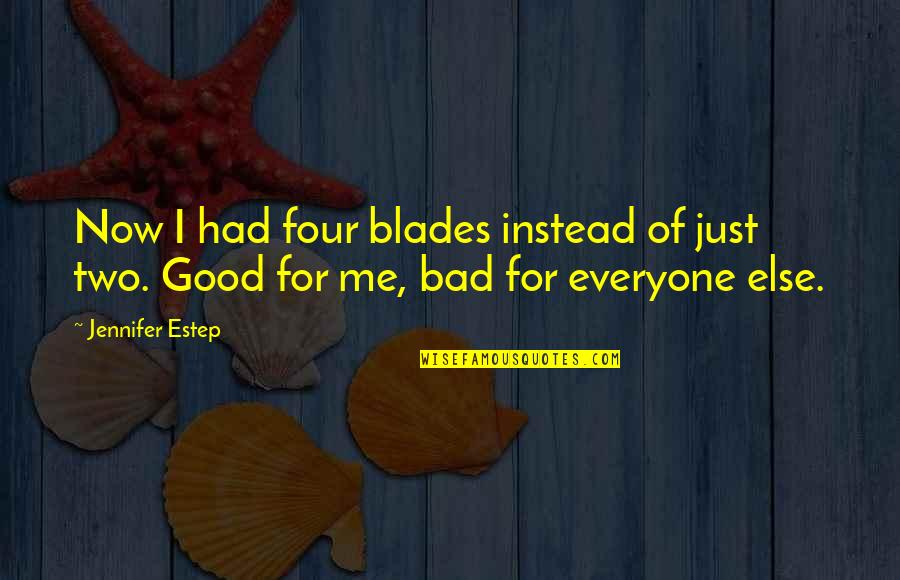 Blades Quotes By Jennifer Estep: Now I had four blades instead of just