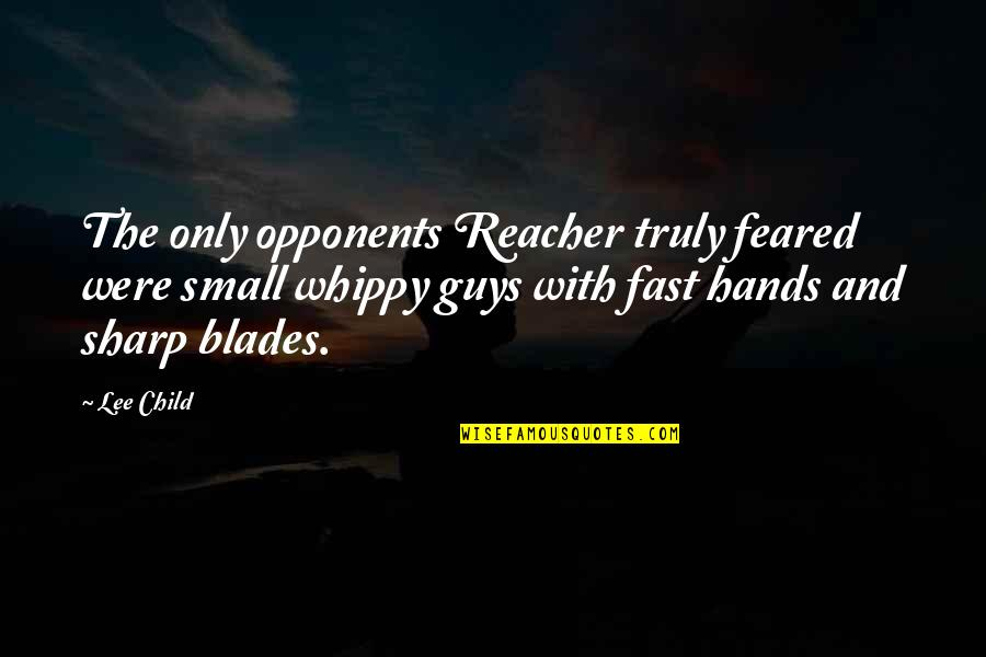 Blades Quotes By Lee Child: The only opponents Reacher truly feared were small