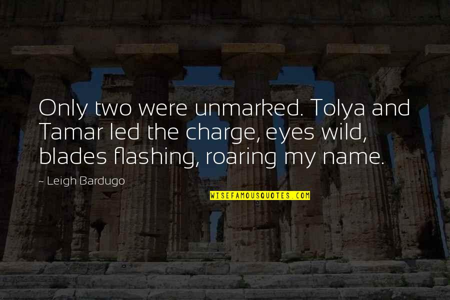 Blades Quotes By Leigh Bardugo: Only two were unmarked. Tolya and Tamar led