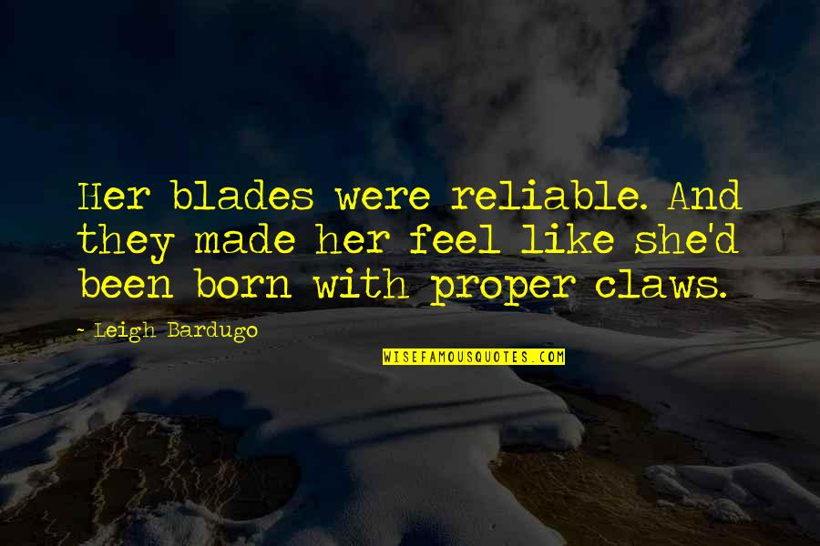 Blades Quotes By Leigh Bardugo: Her blades were reliable. And they made her