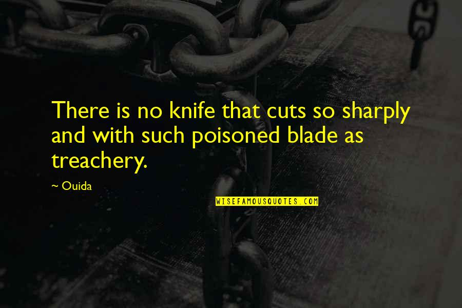 Blades Quotes By Ouida: There is no knife that cuts so sharply