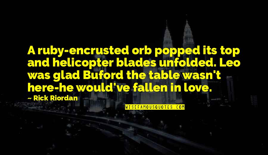 Blades Quotes By Rick Riordan: A ruby-encrusted orb popped its top and helicopter