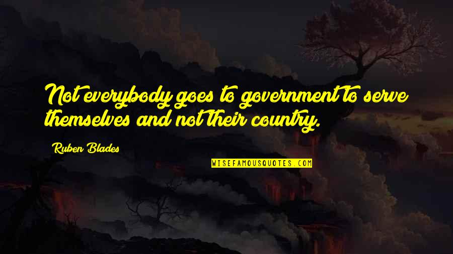 Blades Quotes By Ruben Blades: Not everybody goes to government to serve themselves